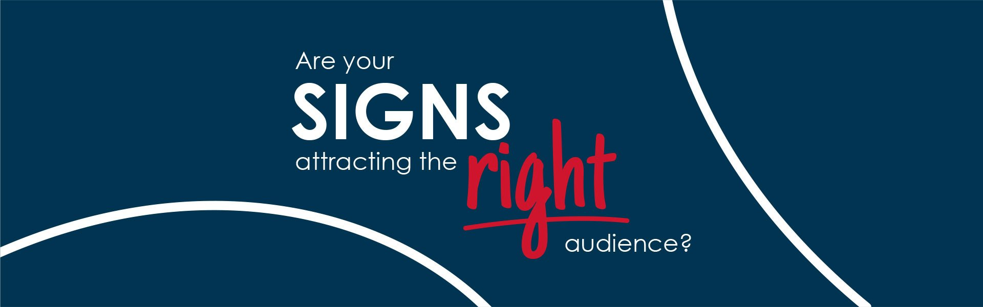 Are your signs attracting the right audience